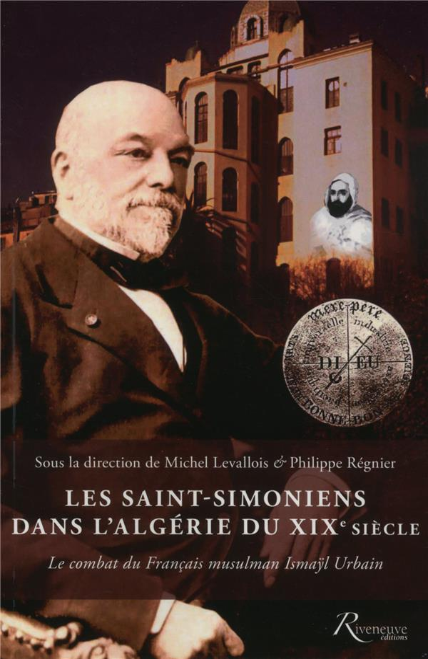 Les Saint-Simoniens Et L'Algerie Au Xixe Siecle. Le Combat D'Ismayl Urbain