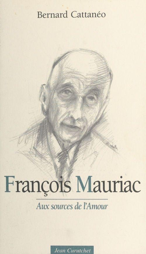 François Mauriac ; aux sources de l'amour