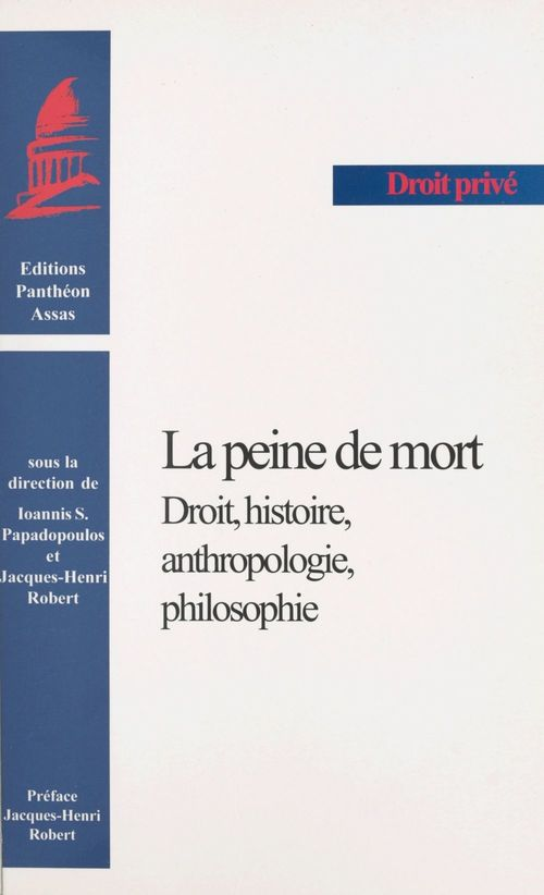 La peine de mort : droit, histoire, anthropologie, philosophie