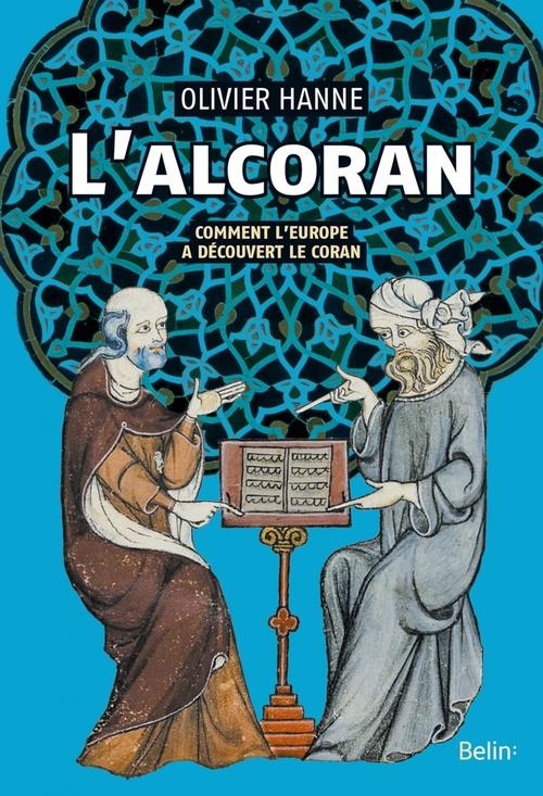 L'alcoran ; comment l'Europe a découvert le coran