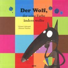 DER WOLF DER SEINE FARBE NICHT MOCHTE Thuillier Eléonore
