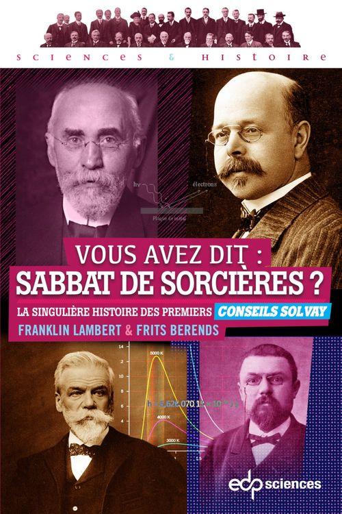 Vous avez dit : sabbat de sorcières ? ; la singulière histoire des premiers Conseils Solvay