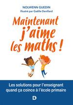Clés pour enseigner et apprendre ; maintenant, j'aime les maths ! les solutions pour l'enseignant quand ça coince à l'école prim  - Nolwenn Guedin - Nolwenn Guedin