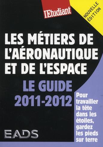 Les Metiers De L'Aeronautique Et De L'Espace ; Le Guide 2011-2012