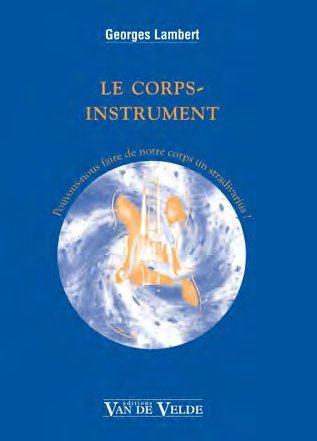 Le Corps-Instrument ; Pouvons-Nous Faire De Notre Corps Un Stradivarius