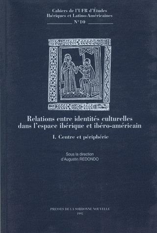Relation entre identités culturelles dans l'espace ibérique et ibéro-americain t.1 ; centre et périphérie