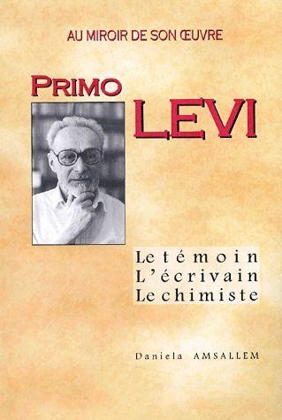 Primo Levi ; au miroir de son oeuvre ; le témoin, l'écrivain, le chimiste