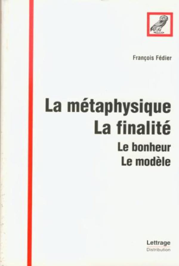La métaphysique, la finalité ; le bonheur, le modèle