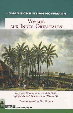 Voyage aux Indes Orientales ; un jeune allemand au service de la VOC : Afrique du Sud, Maurice, Java (1671-1676)