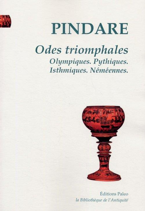 ODES TRIOMPHALES  -  OLYMPIQUES, PYTHIQUES, ISTHMIQUES, NEMEENNES
