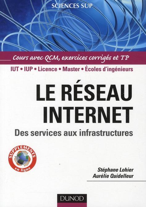 Le Reseau Internet ; Des Services Aux Infrastructures ; Iut/Iup/Licence/Master/Ecoles D'Ingenieurs ; Cours Avec Qcm, Exercices Corriges Et Tp