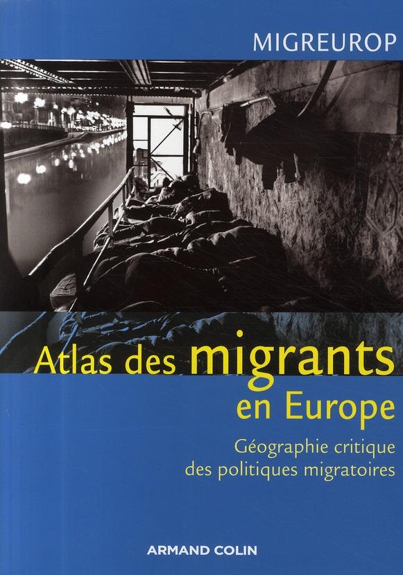 Atlas des migrants en Europe ; géographie critique des politiques migratoires