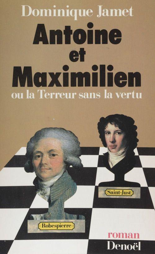 Antoine et maximilien ou la terreur sans la vertu