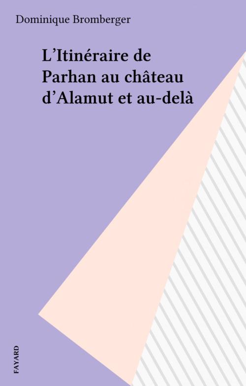 L'Itinéraire de Parhan au château d'Alamut et au-delà