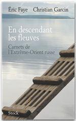 Vente EBooks : En descendant les fleuves ; carnets de l'extrême-orient russe  - Christian Garcin - Éric Faye