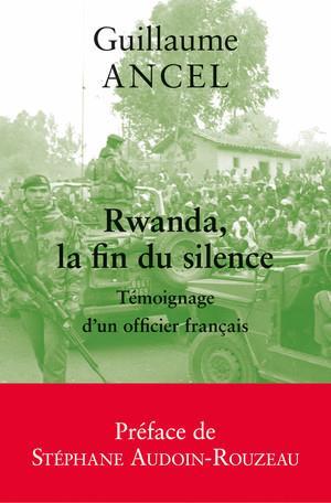 Rwanda, la fin du silence ; témoignage d'un officier français