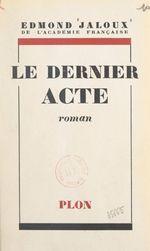 Le dernier acte  - Edmond Jaloux
