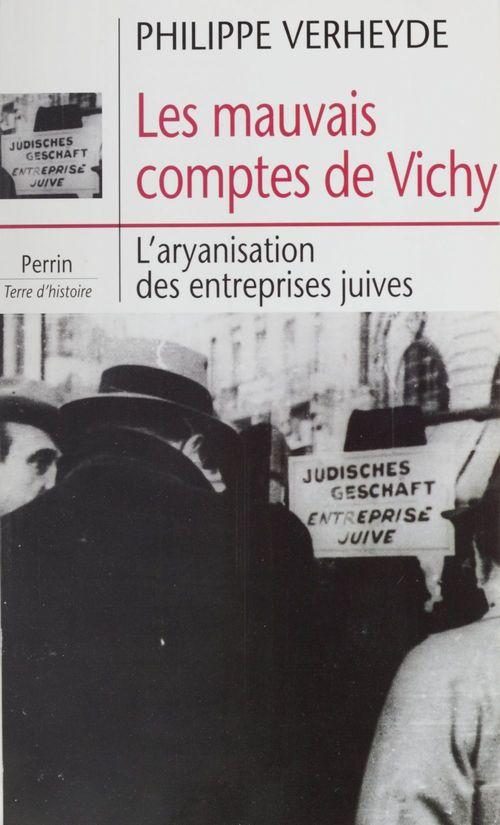 Les mauvais comptes de Vichy ; l'aryanisation des entreprises juives