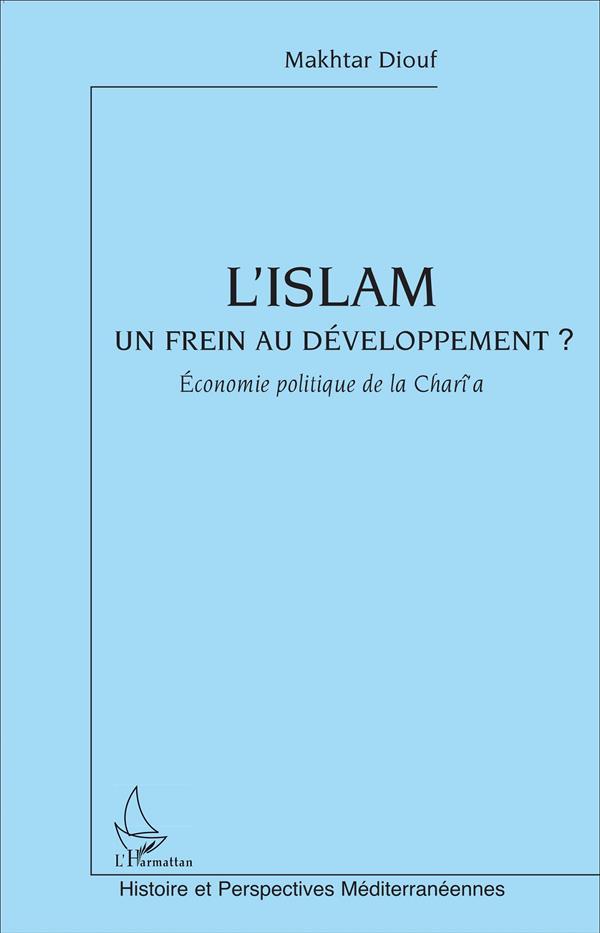 L'Islam, Un Frein Au Developpement ; Economie Politique De La Charia