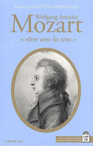 """Wolfgang Amadeus Mozart, """"Rever Avec Les Sons"""