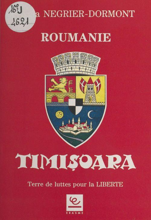 Timisoara : Terre de traditions ancestrales de lutte pour la liberté  - Lygia Négrier-Dormont  - Collectif