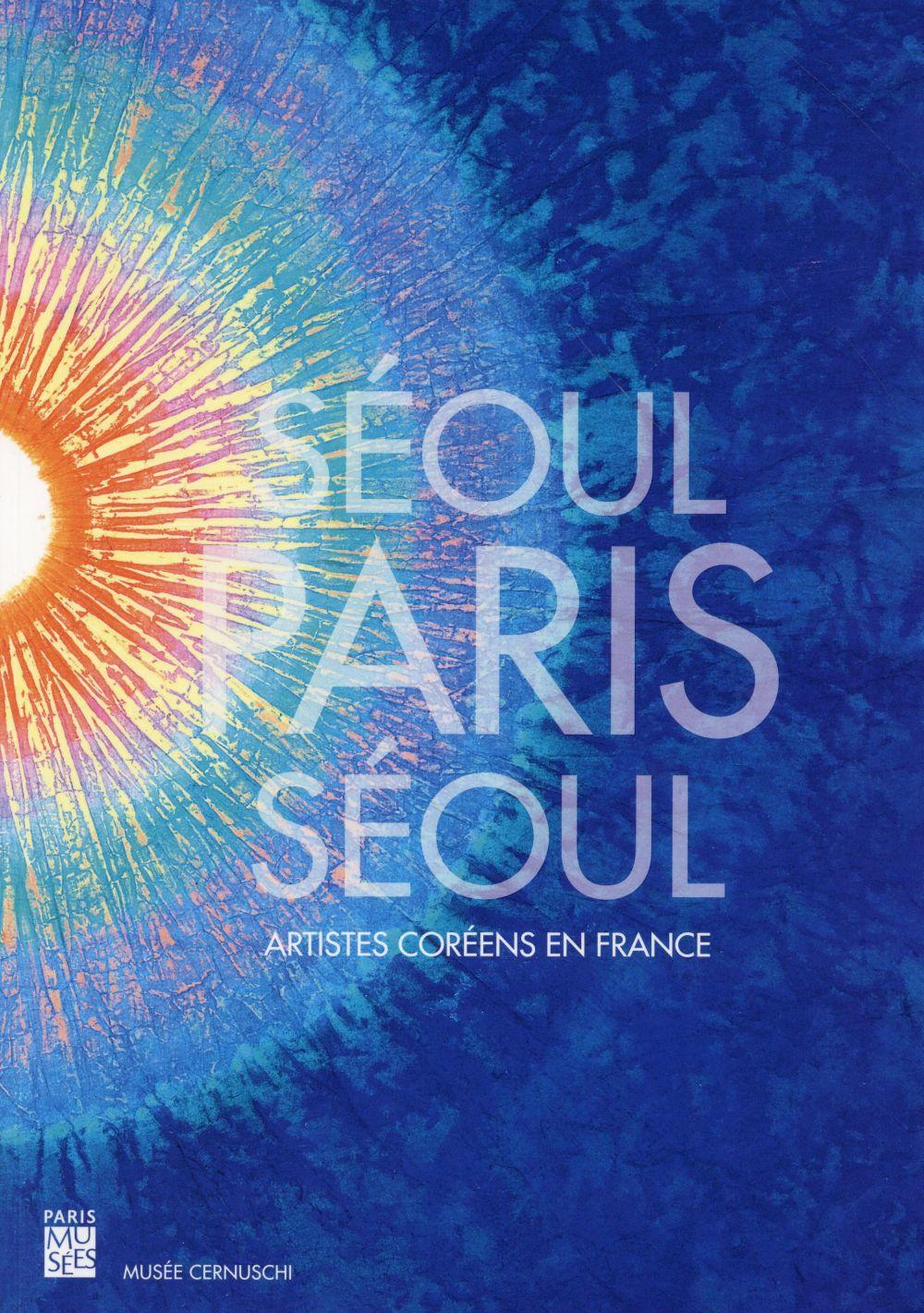 Séoul - Paris - Séoul ; artistes coréens en France