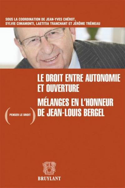 Le droit, entre autonomie et ouverture ; mélanges en l'honneur de Jean-Louis Bergel