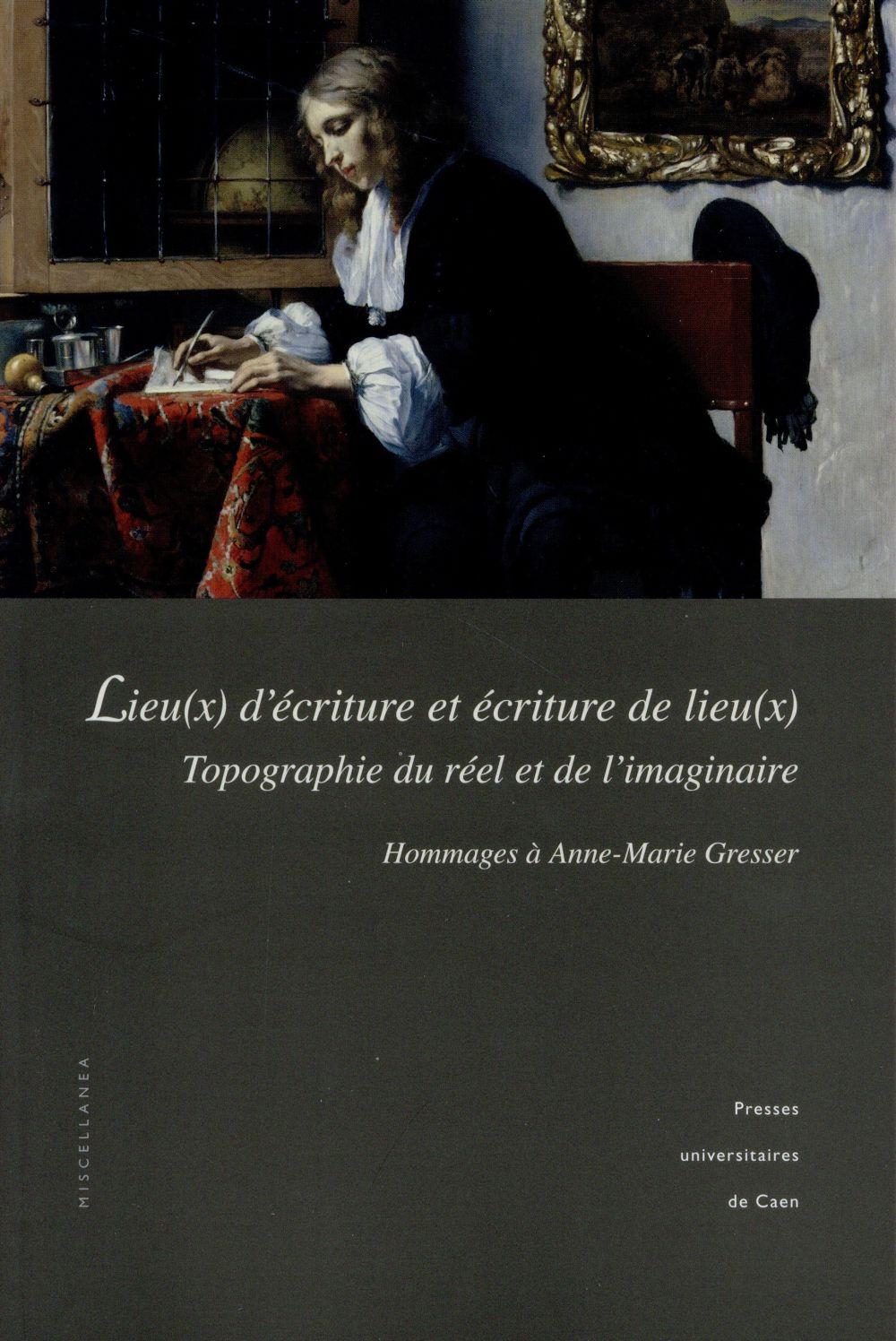 Lieu(x) d'ecriture et ecriture de lieu(x) - topographie du reel et de l'imaginaire