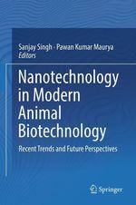 Nanotechnology in Modern Animal Biotechnology  - Pawan Kumar Maurya - Sanjay Singh