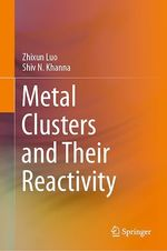 Metal Clusters and Their Reactivity  - Zhixun Luo - Shiv N. Khanna