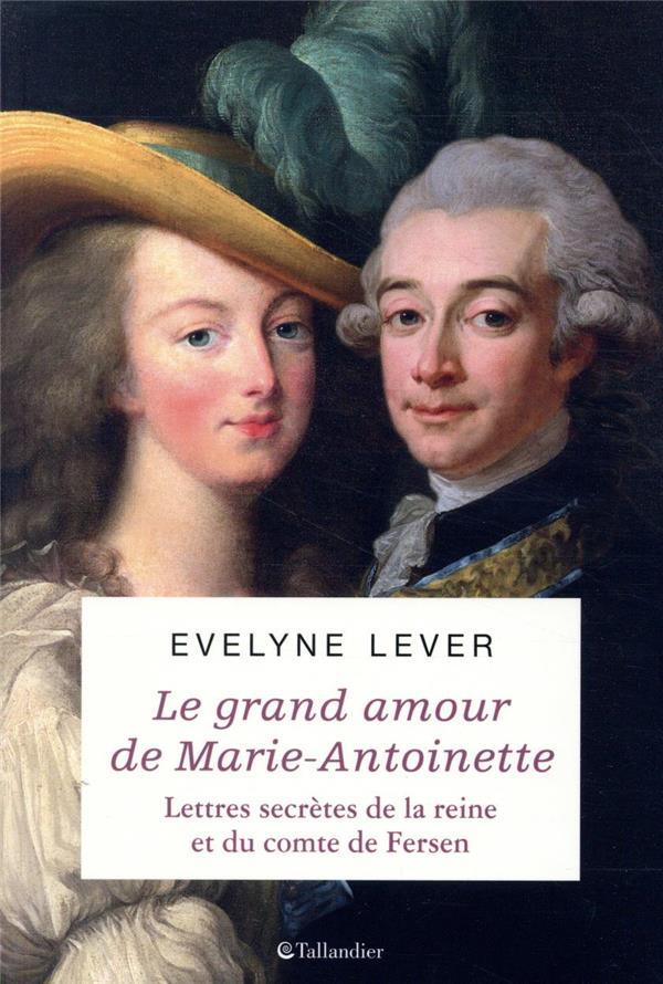 Le grand amour de Marie-Antoinette ; lettres secrètes de la reine et du comte de Fersen