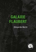 Galaxie Flaubert  - Eduardo Berti - Eduardo Berti