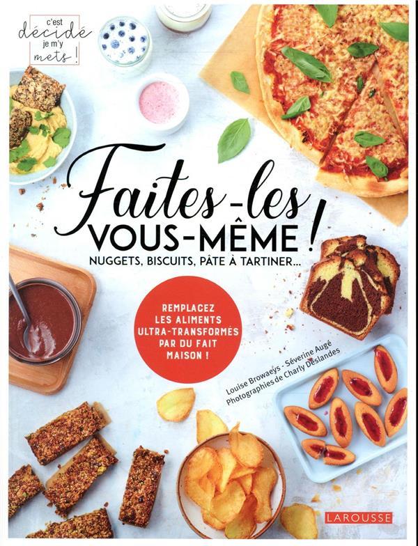 Faites-les vous-même ! ; nuggets, biscuits, pâte à tartiner... ; remplacez les aliments ultra-transformés par du fait maison !