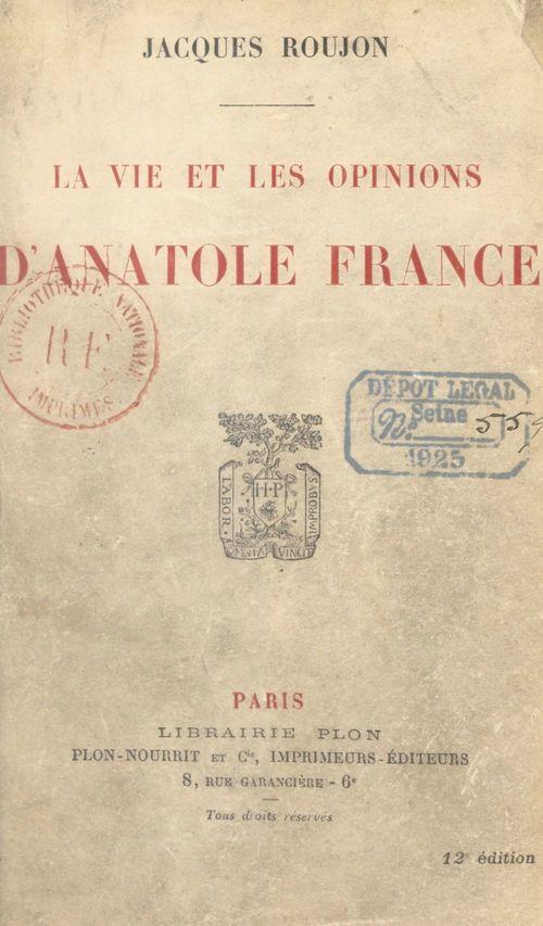 La vie et les opinions d'Anatole France  - Jacques Roujon