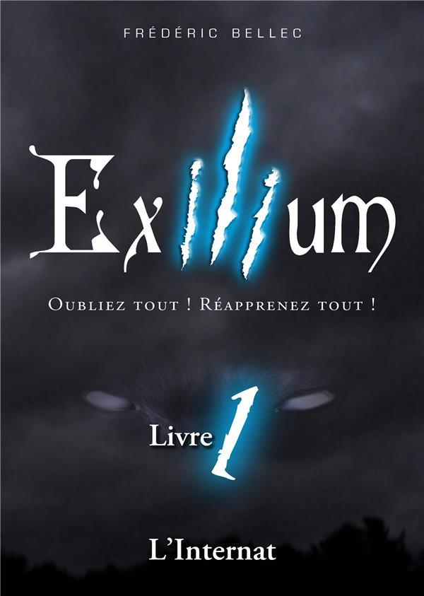 Exilium - Livre 1 : L'Internat - Oubliez tout! Réapprenez tout!