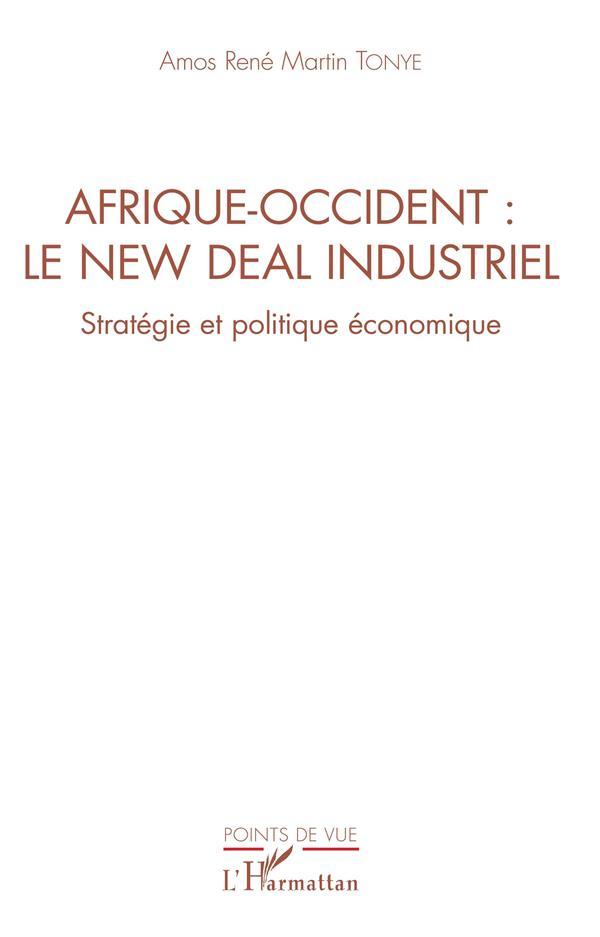 Afrique-Occident : le new deal industriel ; stratégie et politique économique