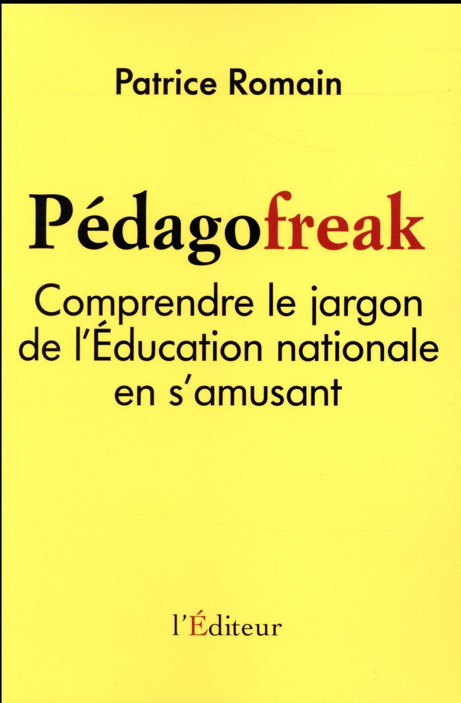 Pédagofreak ; comprendre le jargon de l'Education national en s'amusant