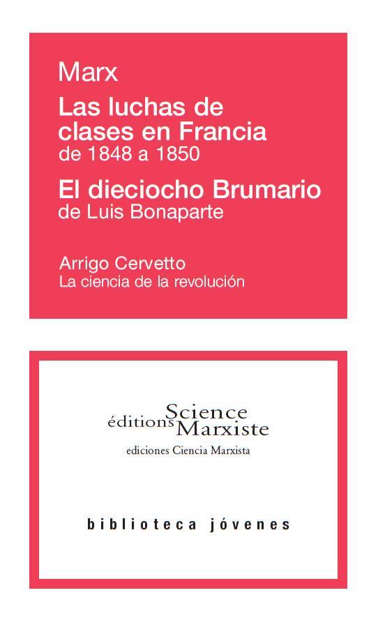Las luchas de clases en Francia de 1848 a 1850 ; el dieciocho Brumario de Luis Bonaparte ; la ciencia de la revolución