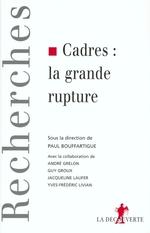 Cadres, la grande rupture  - Guy Groux - Yves-Frédéric Livian - Jacqueline LAUFER - Paul Bouffartigue - Jacqueline Laufer - Guy GROUX - Yves-Frédéric LIVIAN - André Grelon - André GRELON