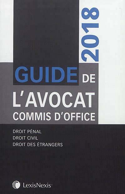 Guide de l'avocat commis d'office ; droit pénal, droit civil, droit des étrangers (édition 2018)