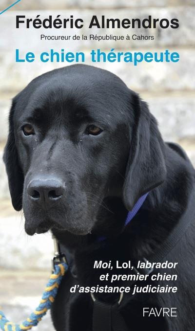 Le chien thérapeute : moi, Lol, labrador et premier chien d'assistance judiciaire