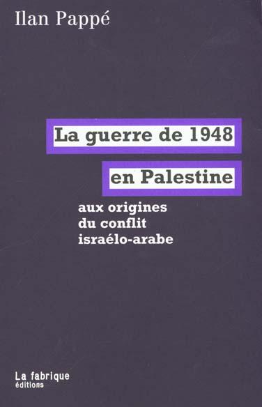 La guerre de 1948 en palestine - aux origines du conflit israelo-arabe