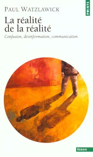 Realite de la realite. confusion, desinformation, communication (la)