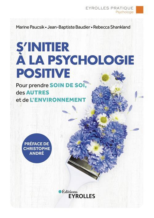 s'initier à la psychologie positive : prendre soin de soi, des autres et de l'environnement