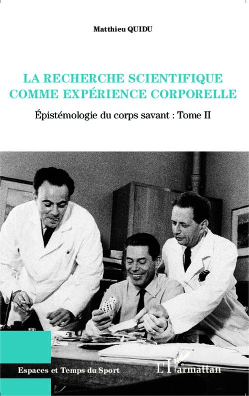 La recherche scientifique comme expérience corporelle t.2 ; epistémologie du corps savant