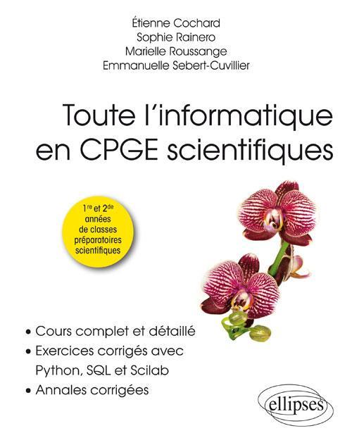 - TOUTE L INFORMATIQUE EN CPGE SCIENTIFIQUES - 1RE ET 2E ANNEES - COURS COMPLET ET DETAILLE, EXERCICES