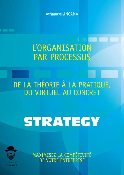 L'organisation par processus ; de la théorie à la pratique, du virtuel au concret