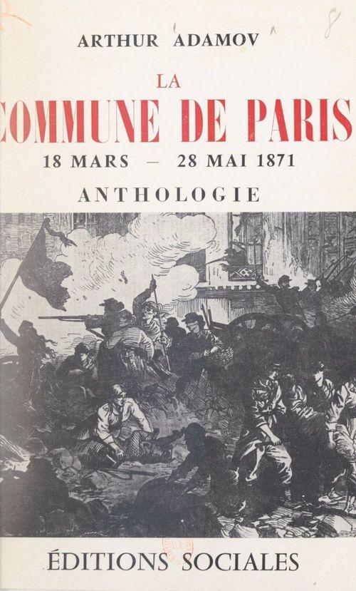 La Commune de Paris : 18 mars-22 mai 1871  - Arthur Adamov