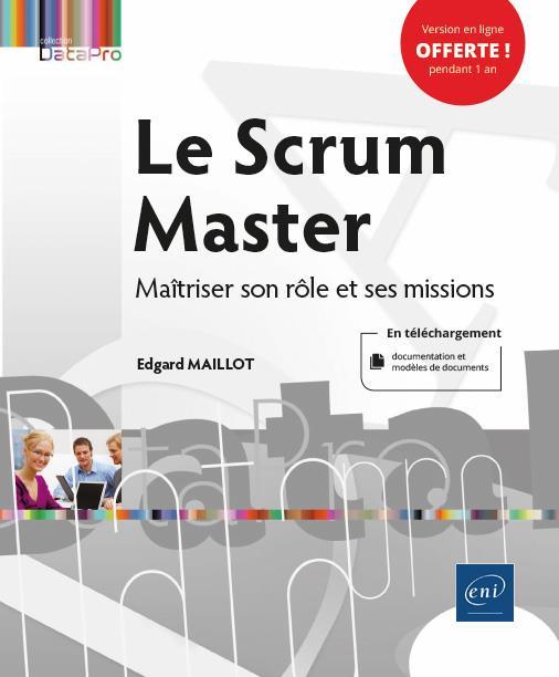 Le Scrum Master ; maîtriser son rôle et ses missions