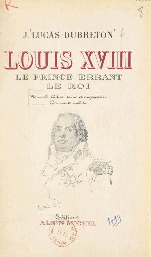 Louis XVIII, le prince errant, le roi  - Jean Lucas-Dubreton